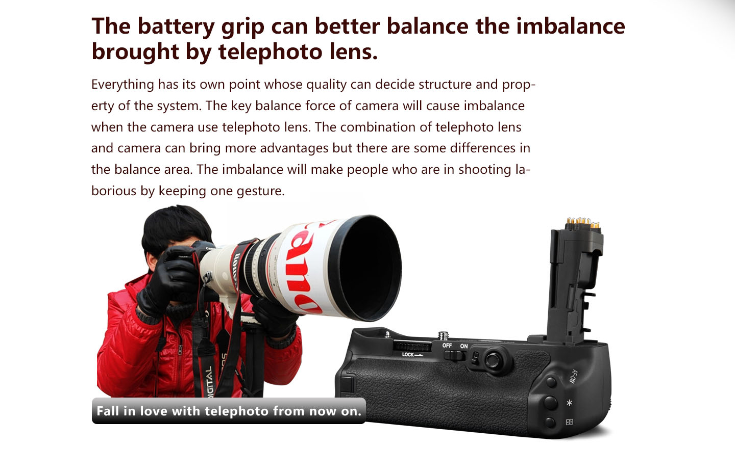 The battery grip can better balance the imbalance brought by telephoto lens