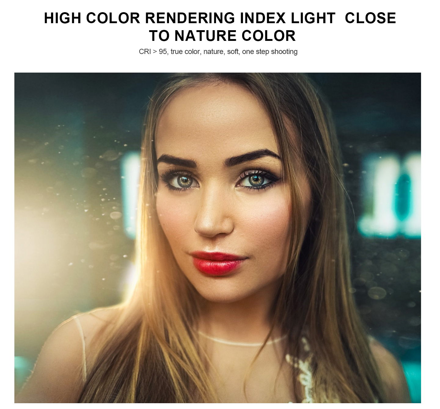 HGH COLOR RENDERING INDEX LIGHT CLOSE TO NATURE COLOR