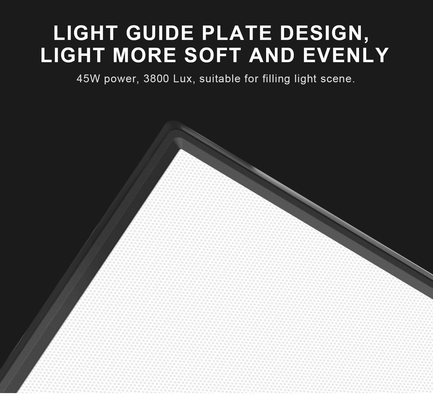 LIGHT GUIDE PLATE DESIGN, LIGHT MORE SOFT AND EVENLY